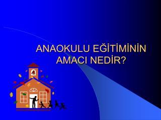 ANAOKULU EGITIMININ AMACI NEDIR