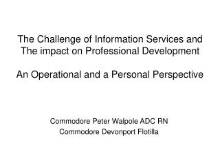 The Challenge of Information Services and The impact on Professional Development   An Operational and a Personal Perspec