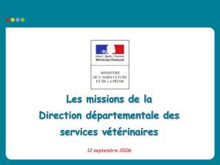 Les missions de la Direction d partementale des services v t rinaires   12 septembre 2006