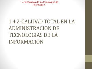 1.4.2-CALIDAD TOTAL EN LA ADMINISTRACION DE TECNOLOGIAS DE LA INFORMACION