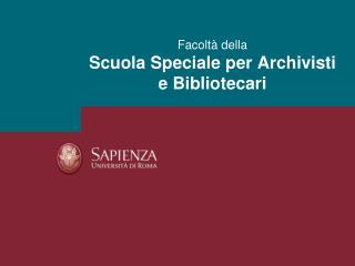 Facolt  della Scuola Speciale per Archivisti e Bibliotecari