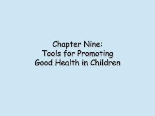 Chapter Nine: Tools for Promoting  Good Health in Children