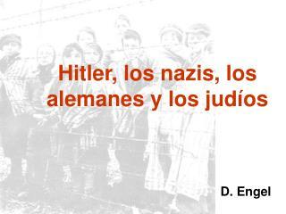 Hitler, los nazis, los alemanes y los jud os