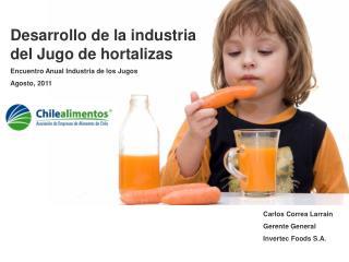 Desarrollo de la industria del Jugo de hortalizas Encuentro Anual Industria de los Jugos Agosto, 2011