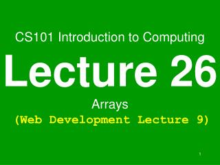 CS101 Introduction to Computing Lecture 26 Arrays  Web Development Lecture 9