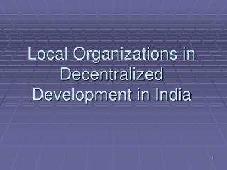 Local Organizations in Decentralized Development in India
