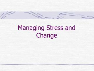Managing Stress and Change