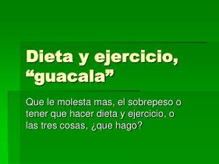 Dieta y ejercicio,  guacala