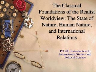 The Classical Foundations of the Realist Worldview: The State of Nature, Human Nature, and International Relations