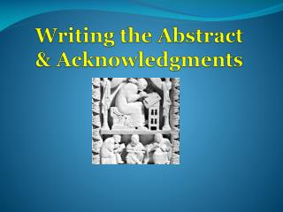 Writing the Abstract  Acknowledgments