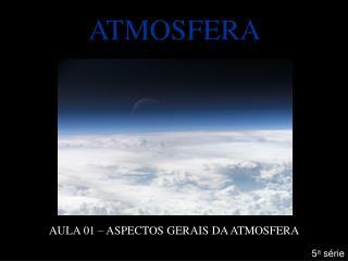 ATMOSFERA                                         AULA 01   ASPECTOS GERAIS DA ATMOSFERA