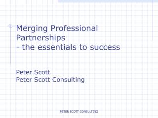 Merging Professional  Partnerships the essentials to success   Peter Scott Peter Scott Consulting