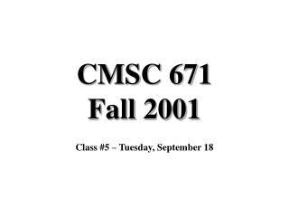 CMSC 671 Fall 2001