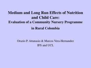 Medium and Long Run Effects of Nutrition and Child Care: Evaluation of a Community Nursery Programme in Rural Colombia