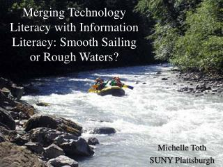 Merging Technology Literacy with Information Literacy: Smooth Sailing or Rough Waters