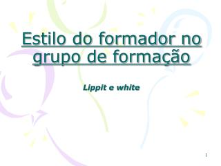Estilo do formador no grupo de forma  o  Lippit e white
