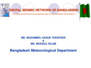 DIGITAL SEISMIC NETWORK OF BANGLADESH   For Seismological Workshop on  Managing Waveform Data and Related Metadata for S