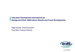 Education Development International plc Background Brief, 2008 Interim Results and Future Developments   Nigel Snook, Ch
