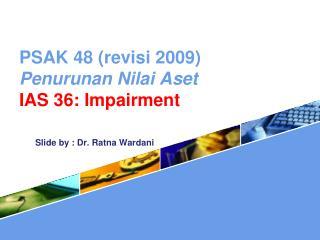 PSAK 48 revisi 2009  Penurunan Nilai Aset IAS 36: Impairment