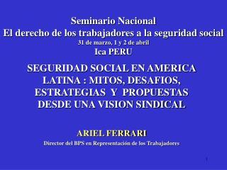 SEGURIDAD SOCIAL EN AMERICA LATINA : MITOS, DESAFIOS, ESTRATEGIAS  Y  PROPUESTAS DESDE UNA VISION SINDICAL