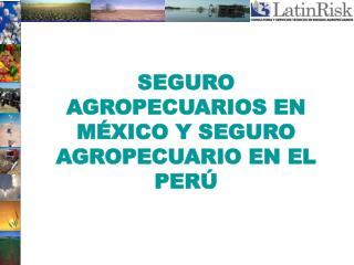 SEGURO AGROPECUARIOS EN M XICO Y SEGURO AGROPECUARIO EN EL PER