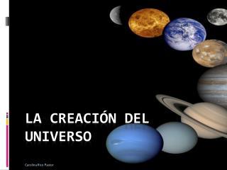 La Creaci n del Universo