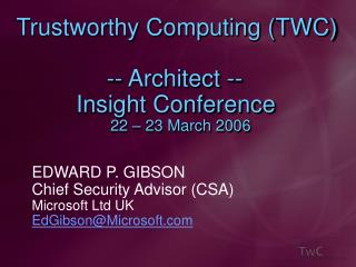 Trustworthy Computing TWC                         -- Architect --            Insight Conference