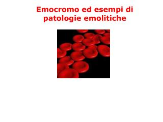 Emocromo ed esempi di patologie emolitiche