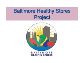 Baltimore Healthy Stores Project