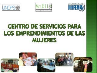 CENTRO DE SERVICIOS para los emprendimientos de las mujeres