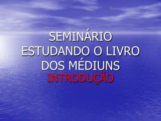 SEMIN RIO ESTUDANDO O LIVRO DOS M DIUNS