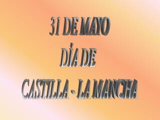 31 DE MAYO D A DE  CASTILLA - LA MANCHA