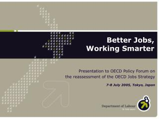 Presentation to OECD Policy Forum on the reassessment of the OECD Jobs Strategy 7-8 July 2005, Tokyo, Japan
