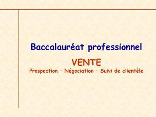 Baccalaur at professionnel VENTE Prospection   N gociation   Suivi de client le