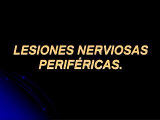 LESIONES NERVIOSAS PERIF RICAS.