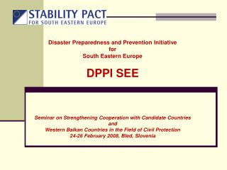 Disaster Preparedness and Prevention Initiative  for  South Eastern Europe  DPPI SEE     Seminar on Strengthening Cooper