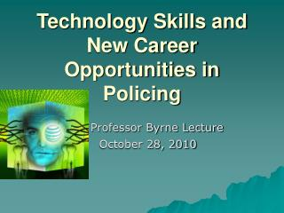 Technology Skills and New Career Opportunities in Policing