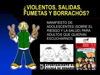 VIOLENTOS, SALIDAS, FUMETAS Y BORRACHOS