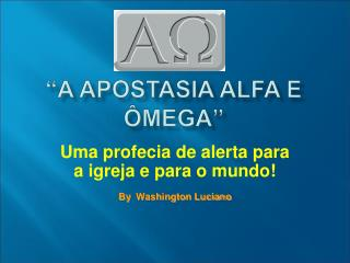A apostasia Alfa e  mega