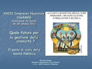 XXIII Congresso Nazionale CSeRMEG Costermano del Garda 28-29 ottobre 2011  Quale futuro per  la gestione della cronicit