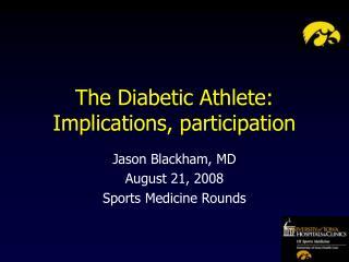The Diabetic Athlete: Implications, participation