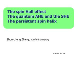 The spin Hall effect The quantum AHE and the SHE The persistent spin helix