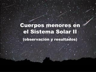 Cuerpos menores en el Sistema Solar II observaci n y resultados