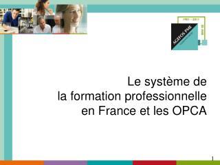 Le syst me de la formation professionnelle en France et les OPCA