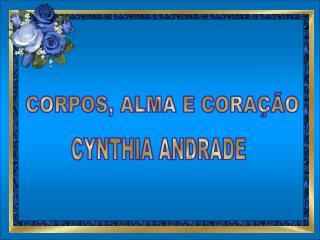 CORPOS, ALMA E CORA  O