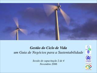 Gest o do Ciclo de Vida um Guia de Neg cios para a Sustentabilidade  Sess o de capacita  o 2 de 4 Novembro 2006