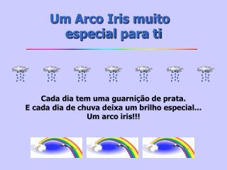 Um Arco Iris muito   especial para ti