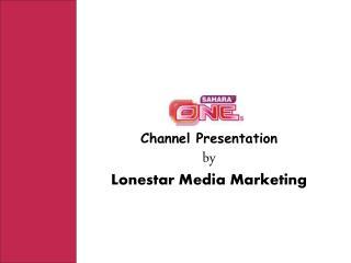 Channel PresentationbyLonestar Media Marketing