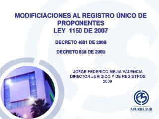 MODIFICIACIONES AL REGISTRO  NICO DE PROPONENTES  LEY  1150 DE 2007  DECRETO 4881 DE 2008 DECRETO 836 DE 2009