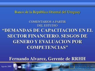 Banco de la Rep blica Oriental del Uruguay  COMENTARIOS A PARTIR  DEL ESTUDIO  DEMANDAS DE CAPACITACION EN EL SECTOR FIN